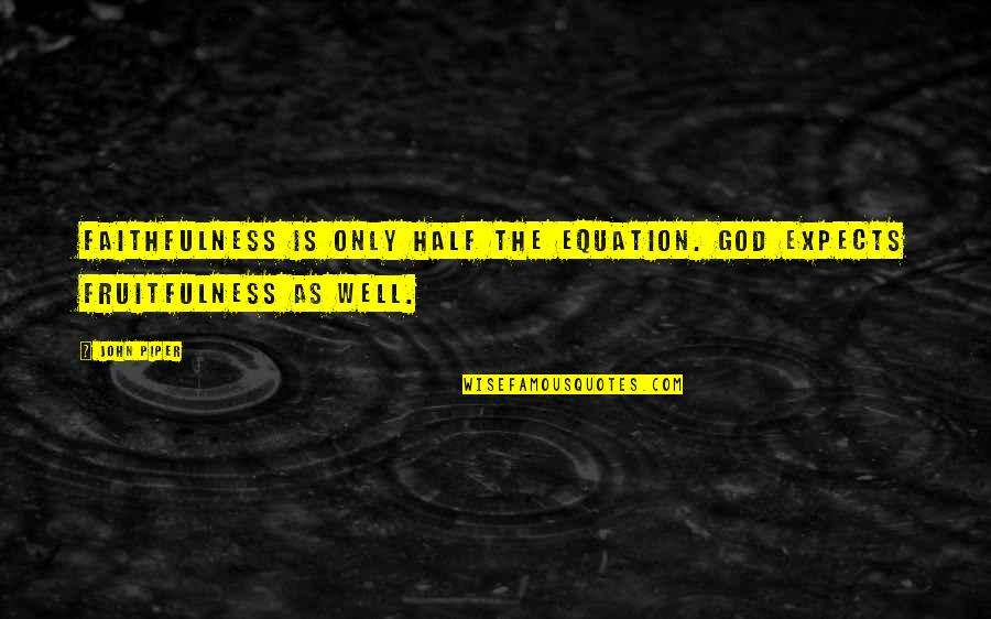 Half Quotes By John Piper: Faithfulness is only half the equation. God expects
