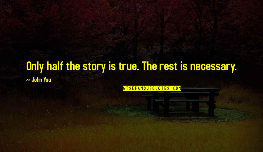 Half Quotes By John Yau: Only half the story is true. The rest
