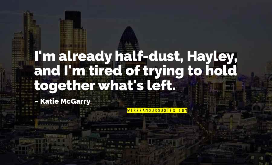 Half Quotes By Katie McGarry: I'm already half-dust, Hayley, and I'm tired of