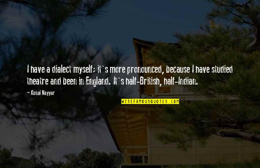 Half Quotes By Kunal Nayyar: I have a dialect myself; it's more pronounced,