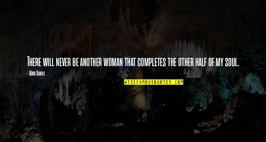 Half Quotes By Maya Banks: There will never be another woman that completes