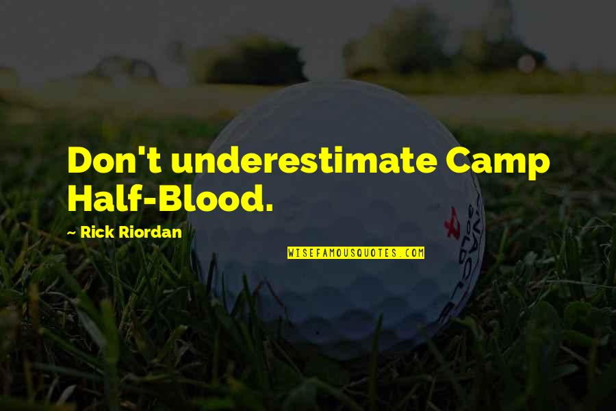 Half Quotes By Rick Riordan: Don't underestimate Camp Half-Blood.
