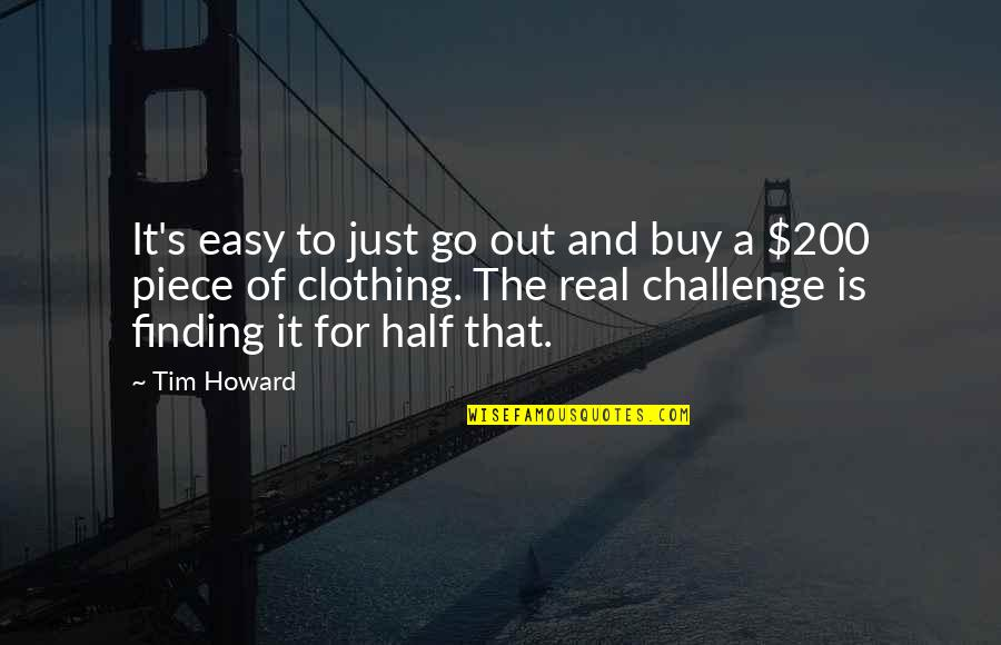 Half Quotes By Tim Howard: It's easy to just go out and buy