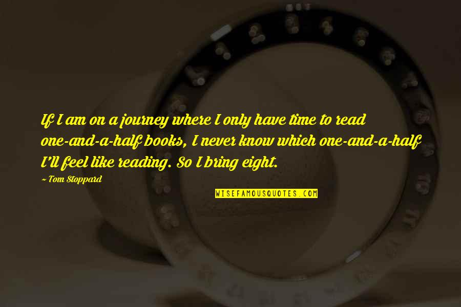 Half Quotes By Tom Stoppard: If I am on a journey where I