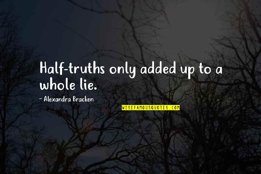 Half Truth Lies Quotes By Alexandra Bracken: Half-truths only added up to a whole lie.