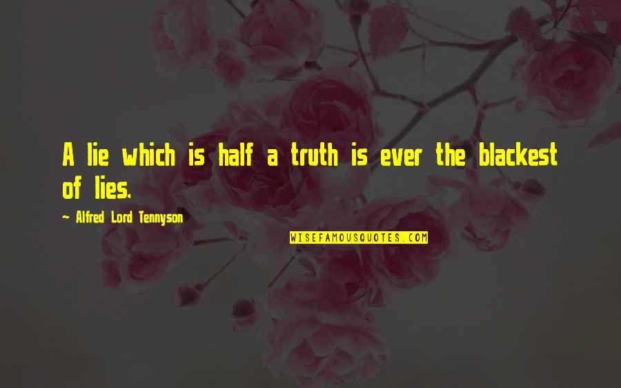Half Truth Lies Quotes By Alfred Lord Tennyson: A lie which is half a truth is