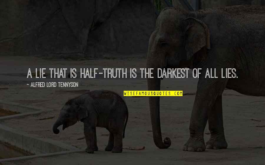 Half Truth Lies Quotes By Alfred Lord Tennyson: A lie that is half-truth is the darkest