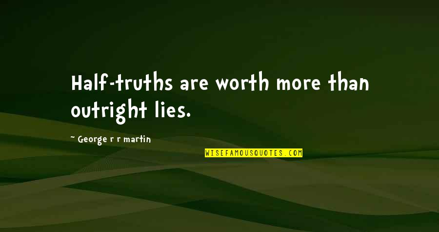 Half Truth Lies Quotes By George R R Martin: Half-truths are worth more than outright lies.