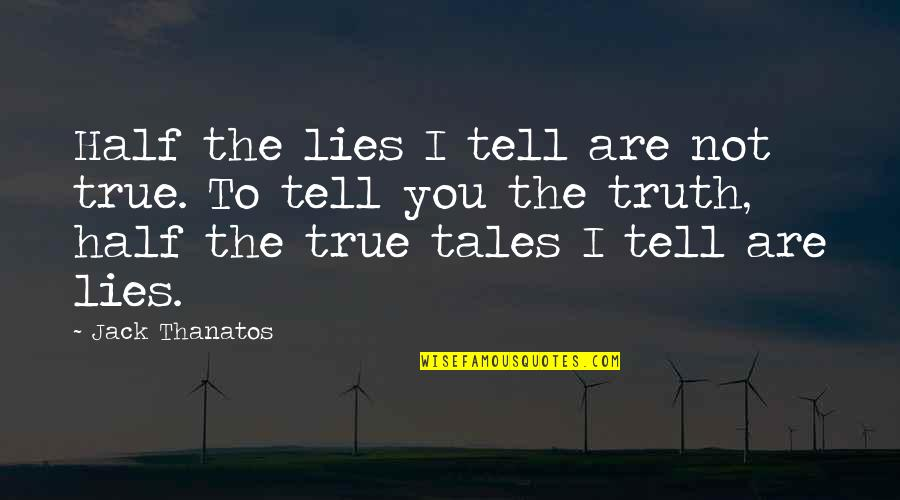Half Truth Lies Quotes By Jack Thanatos: Half the lies I tell are not true.