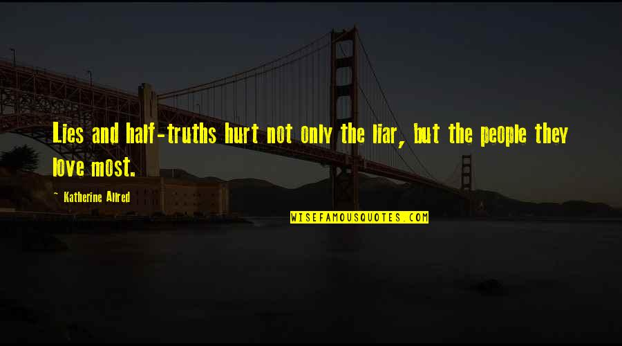 Half Truth Lies Quotes By Katherine Allred: Lies and half-truths hurt not only the liar,