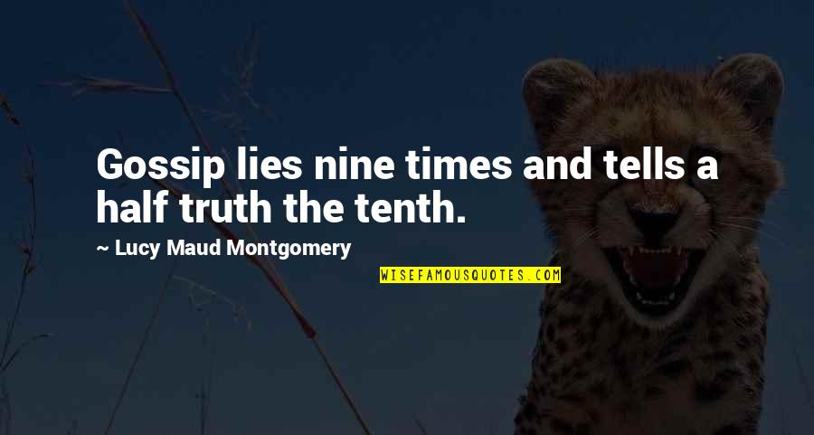 Half Truth Lies Quotes By Lucy Maud Montgomery: Gossip lies nine times and tells a half