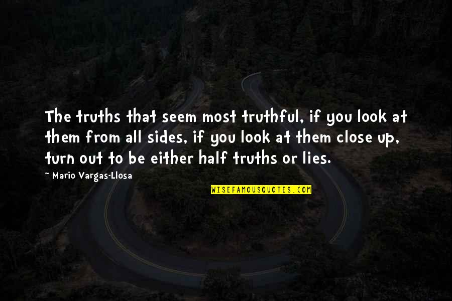 Half Truth Lies Quotes By Mario Vargas-Llosa: The truths that seem most truthful, if you