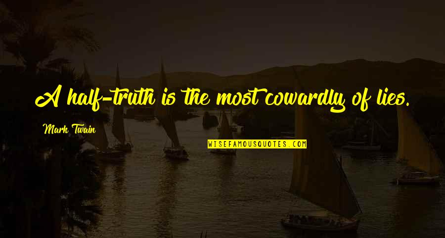 Half Truth Lies Quotes By Mark Twain: A half-truth is the most cowardly of lies.