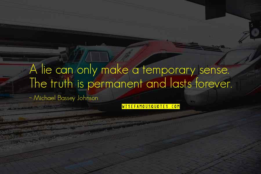 Half Truth Lies Quotes By Michael Bassey Johnson: A lie can only make a temporary sense.