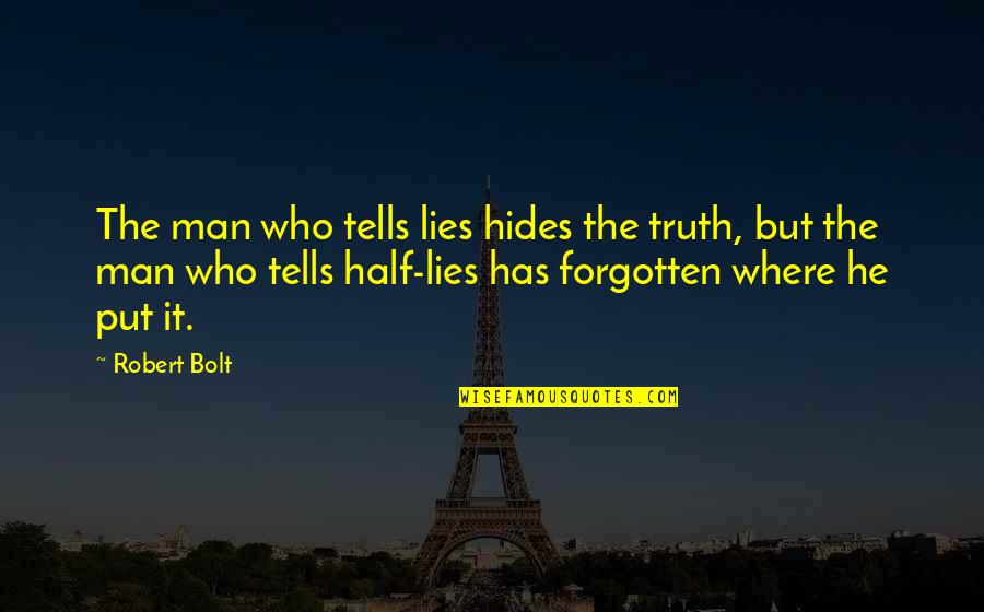 Half Truth Lies Quotes By Robert Bolt: The man who tells lies hides the truth,