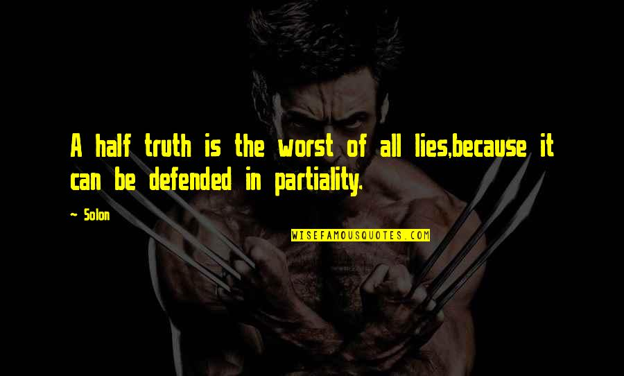 Half Truth Lies Quotes By Solon: A half truth is the worst of all