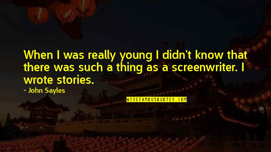 Half Way Through The Day Quotes By John Sayles: When I was really young I didn't know