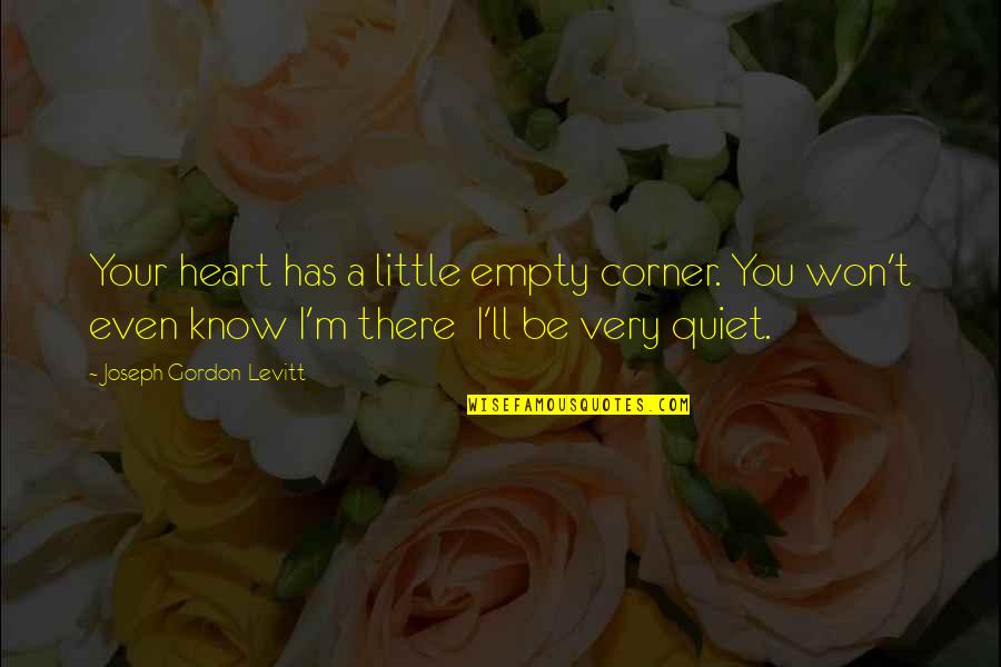 Half Way Through The Day Quotes By Joseph Gordon-Levitt: Your heart has a little empty corner. You