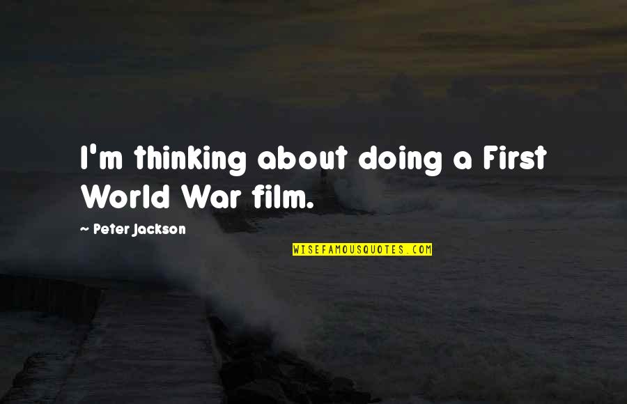 Half Way Through The Day Quotes By Peter Jackson: I'm thinking about doing a First World War