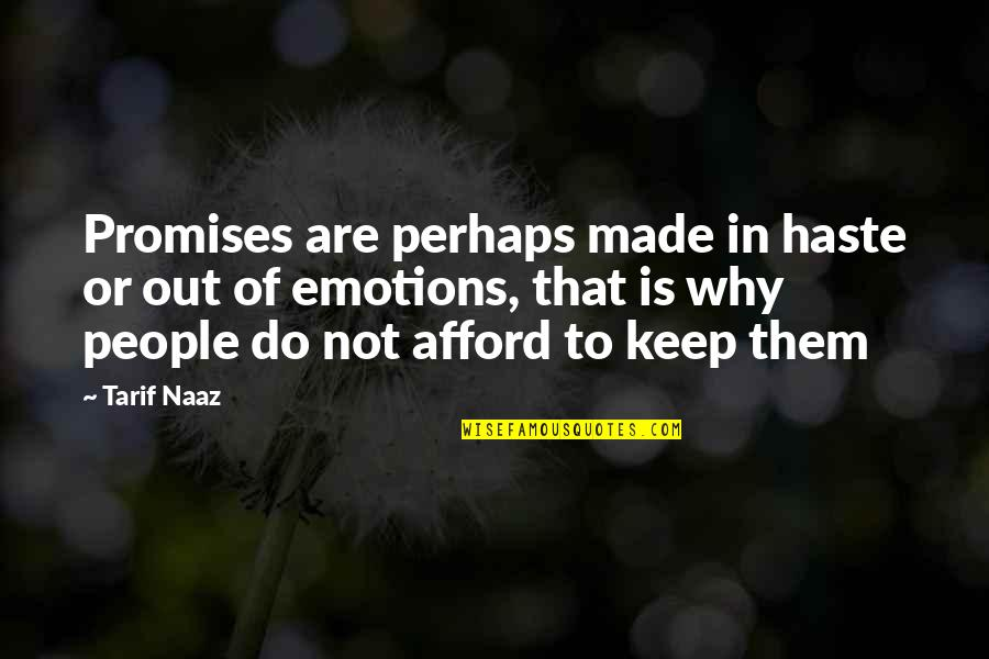 Half Way Through The Day Quotes By Tarif Naaz: Promises are perhaps made in haste or out
