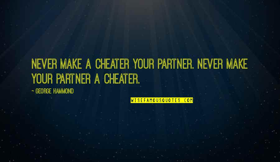 Halfers Quotes By George Hammond: Never make a cheater your partner. Never make