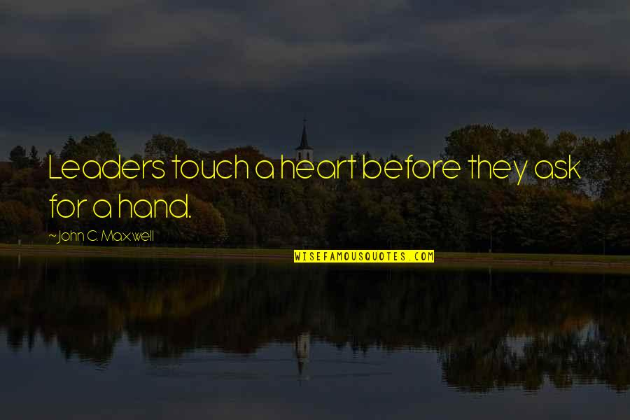 Halfman Quotes By John C. Maxwell: Leaders touch a heart before they ask for