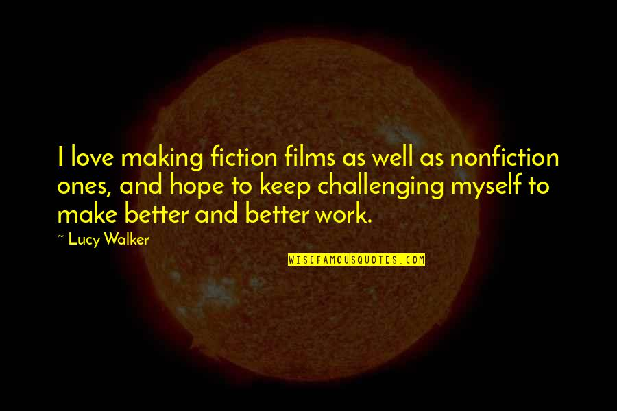 Halfman Quotes By Lucy Walker: I love making fiction films as well as