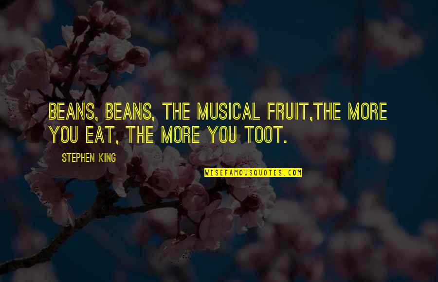 Halfman Quotes By Stephen King: Beans, beans, the musical fruit,The more you eat,