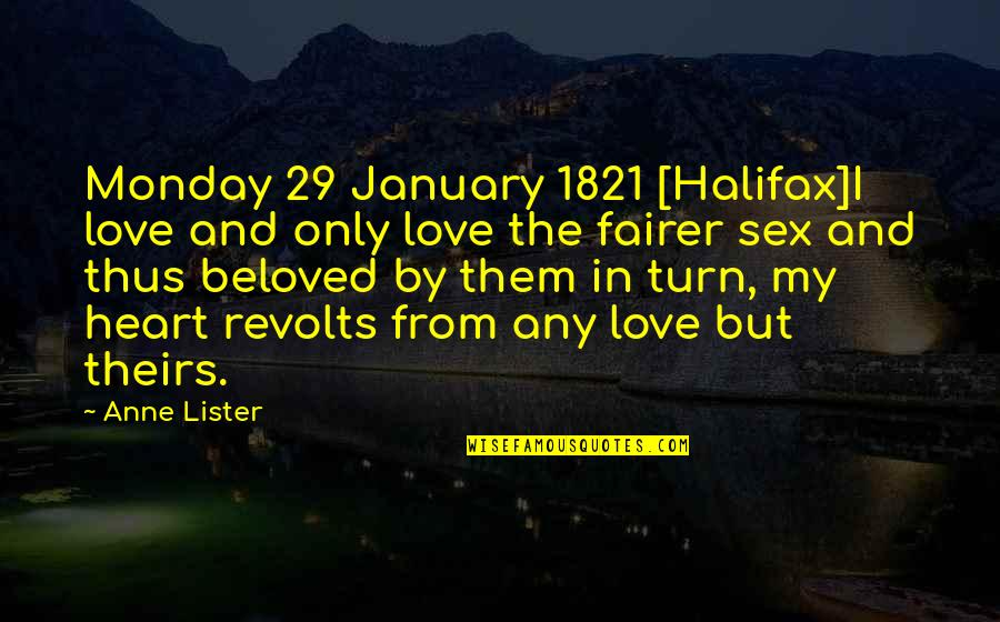 Halifax Quotes By Anne Lister: Monday 29 January 1821 [Halifax]I love and only