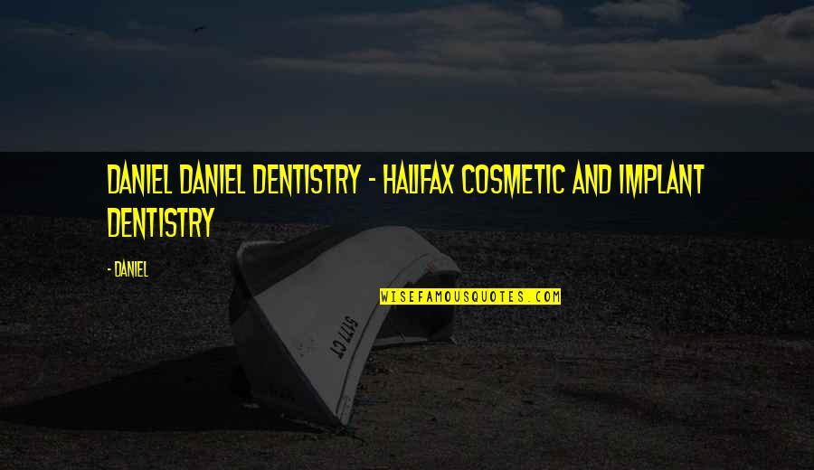 Halifax Quotes By Daniel: Daniel Daniel Dentistry - Halifax Cosmetic and Implant