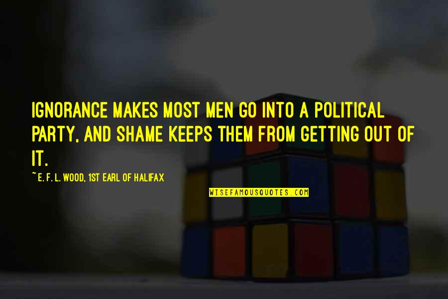 Halifax Quotes By E. F. L. Wood, 1st Earl Of Halifax: Ignorance makes most men go into a political