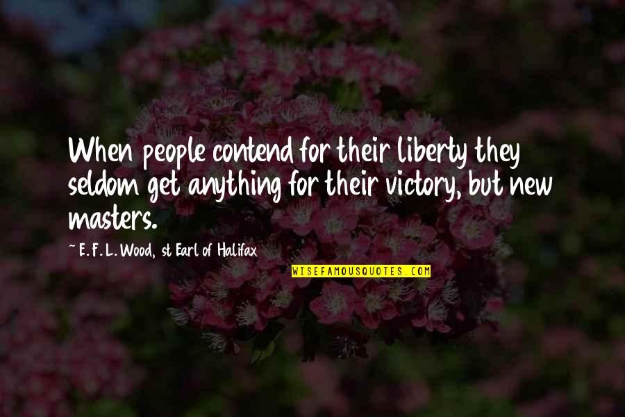 Halifax Quotes By E. F. L. Wood, 1st Earl Of Halifax: When people contend for their liberty they seldom