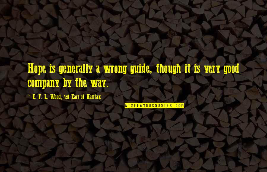 Halifax Quotes By E. F. L. Wood, 1st Earl Of Halifax: Hope is generally a wrong guide, though it