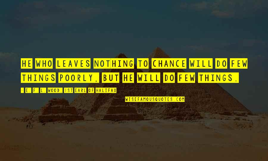 Halifax Quotes By E. F. L. Wood, 1st Earl Of Halifax: He who leaves nothing to chance will do