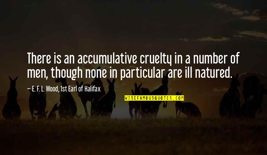 Halifax Quotes By E. F. L. Wood, 1st Earl Of Halifax: There is an accumulative cruelty in a number