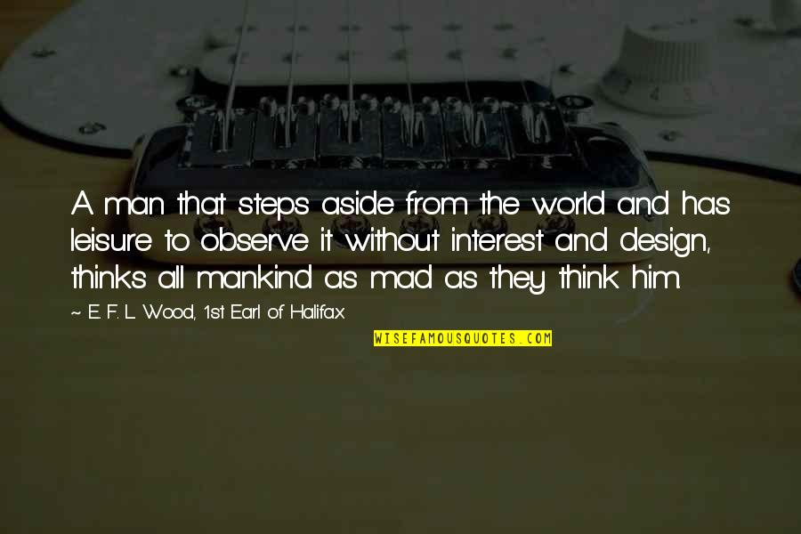 Halifax Quotes By E. F. L. Wood, 1st Earl Of Halifax: A man that steps aside from the world