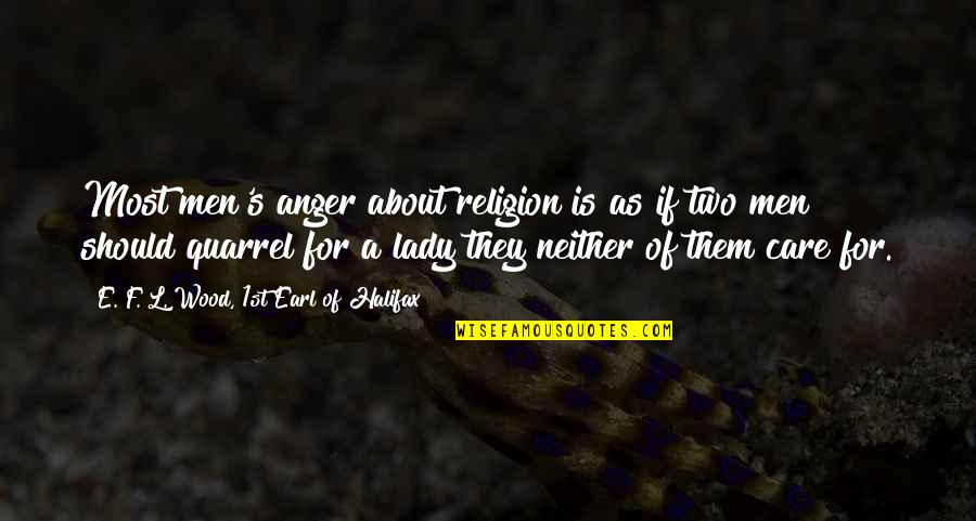Halifax Quotes By E. F. L. Wood, 1st Earl Of Halifax: Most men's anger about religion is as if