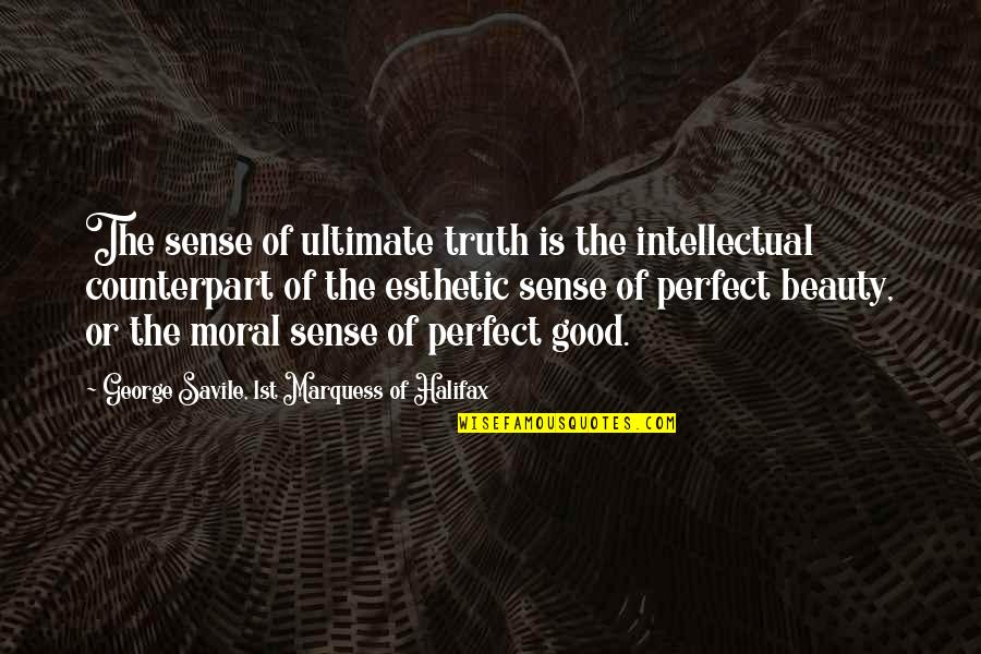 Halifax Quotes By George Savile, 1st Marquess Of Halifax: The sense of ultimate truth is the intellectual