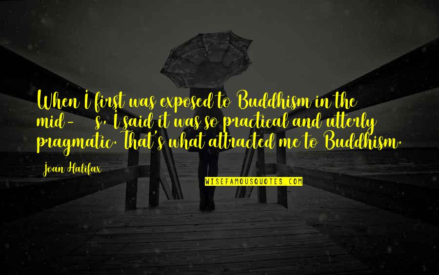 Halifax Quotes By Joan Halifax: When I first was exposed to Buddhism in