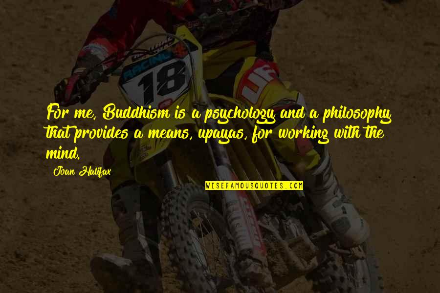 Halifax Quotes By Joan Halifax: For me, Buddhism is a psychology and a