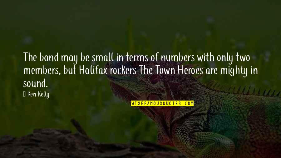 Halifax Quotes By Ken Kelly: The band may be small in terms of