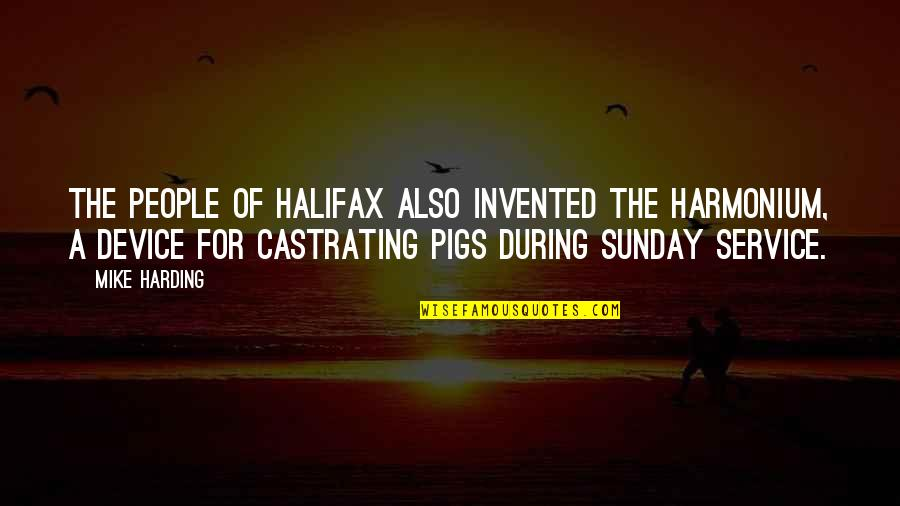 Halifax Quotes By Mike Harding: The people of Halifax also invented the harmonium,