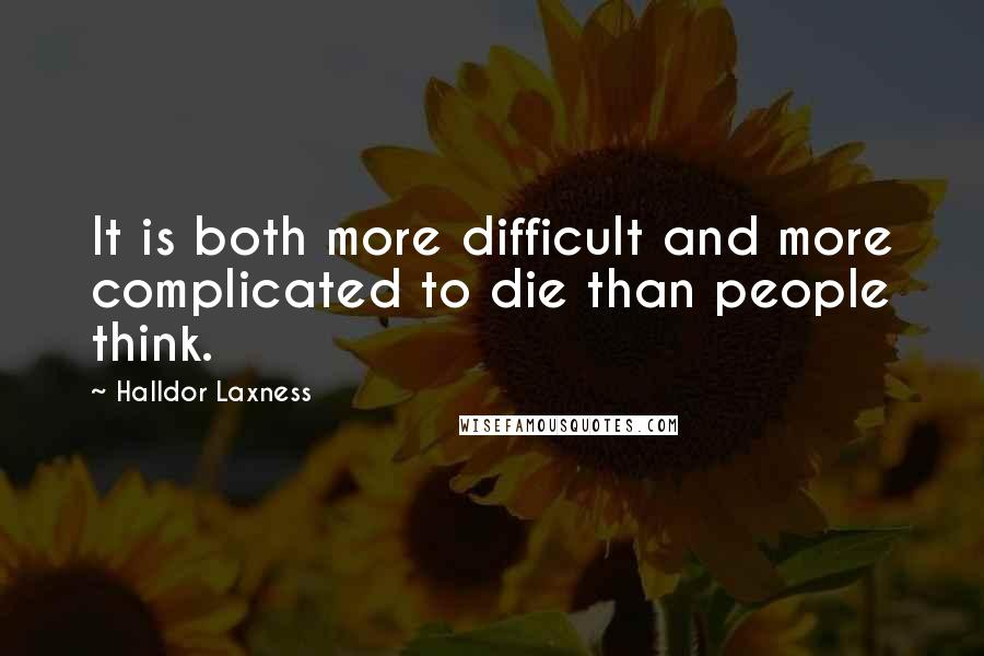 Halldor Laxness quotes: It is both more difficult and more complicated to die than people think.