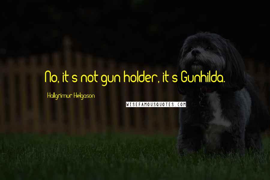 Hallgrimur Helgason quotes: No, it's not gun-holder, it's Gunhilda.