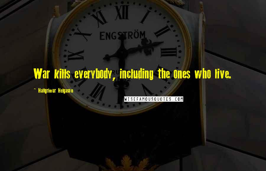 Hallgrimur Helgason quotes: War kills everybody, including the ones who live.