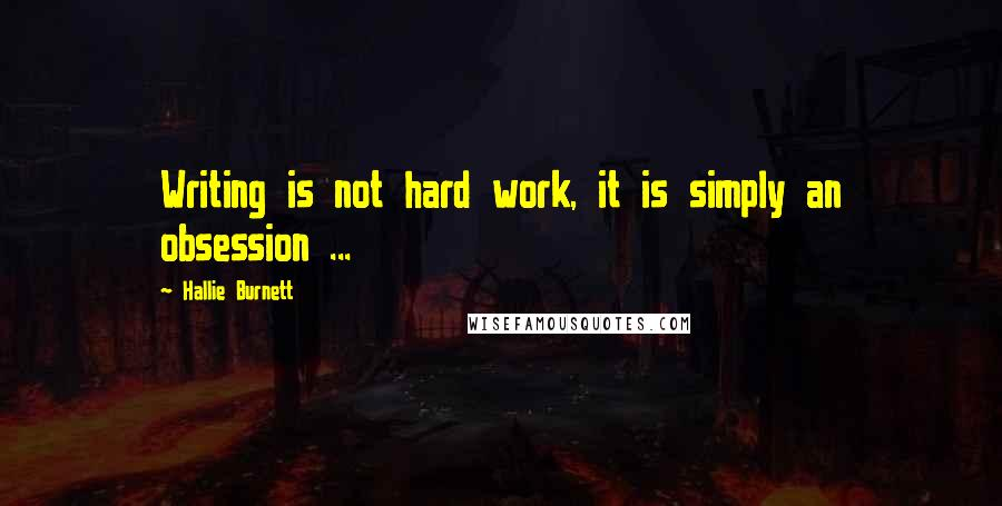 Hallie Burnett quotes: Writing is not hard work, it is simply an obsession ...