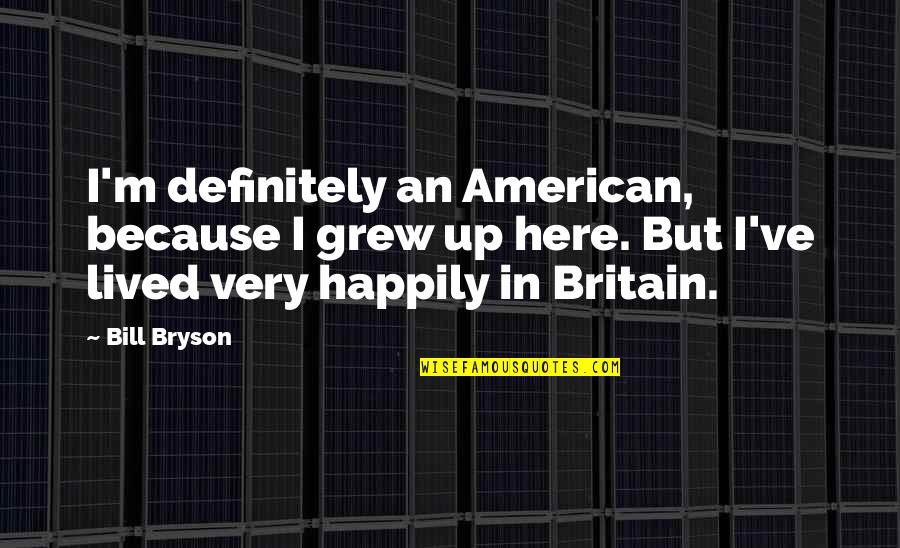 Hallmark Fathers Quotes By Bill Bryson: I'm definitely an American, because I grew up