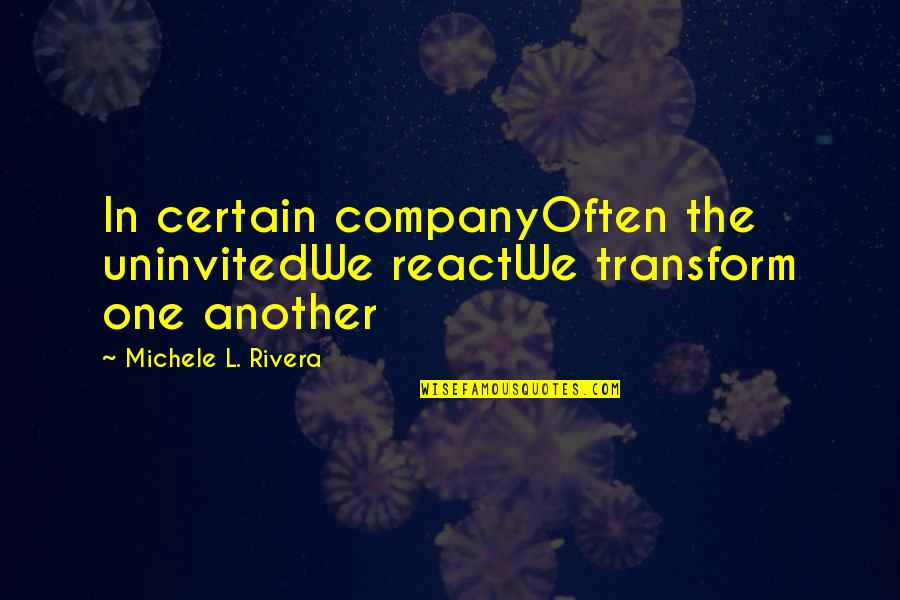 Hallmark Good Witch Quotes By Michele L. Rivera: In certain companyOften the uninvitedWe reactWe transform one