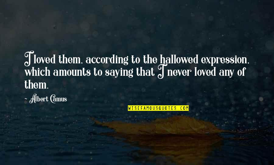 Hallowed Quotes By Albert Camus: I loved them, according to the hallowed expression,