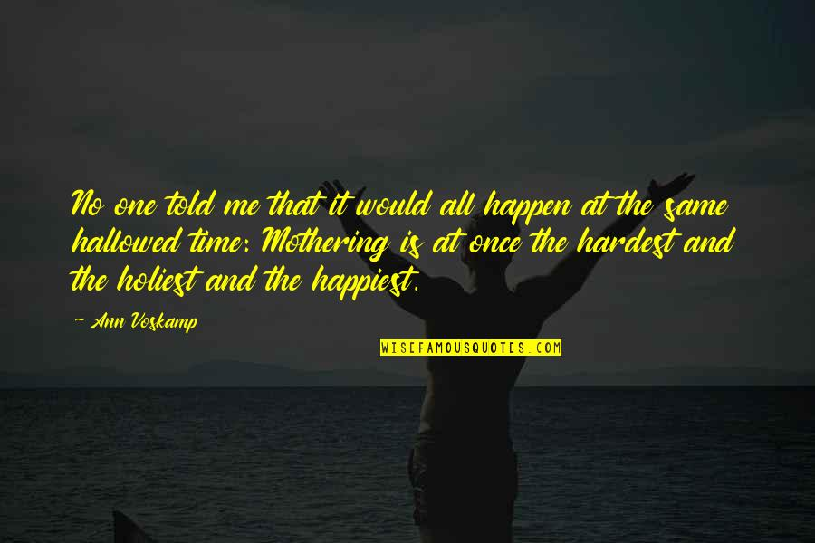 Hallowed Quotes By Ann Voskamp: No one told me that it would all